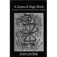 Corpus of Magic Bowls : Incantation Texts in Jewish Aramaic from Late Antiquity