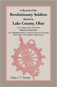 A Record of the Revolutionary Soldiers Buried in Lake County Ohio with a Partial List of Those in Geauga County