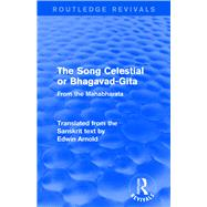 Routledge Revivals: The Song Celestial Or Bhagavad-gita (1906): From The Mahabharata
