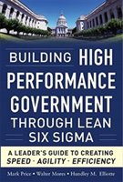 Building High Performance Government Through Lean Six Sigma:   A Leader's Guide To Creating Speed, Agility, And