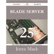 Blade Server: 25 Most Asked Questions On Blade Server - What You Need To Know