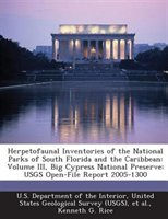 Herpetofaunal Inventories Of The National Parks Of South Florida And The Caribbean: Volume Iii, Big Cypress National Preserve: Usg