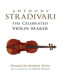 Anthony Stradivari The Celebrated Violin Maker