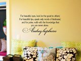 For beautiful eyes, look for the good in others; For beautiful lips, speak only words of kindness; and for poise, walk with the knowledge that you are never alone. Audrey Hepburn Vinyl wall art Inspirational quotes and saying home decor decal sticker steamss