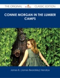 Finally available, a high quality book of the original classic edition of Connie Morgan in the Lumber Camps