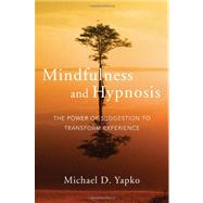 Mindfulness and Hypnosis : The Power of Suggestion to Transform Experience