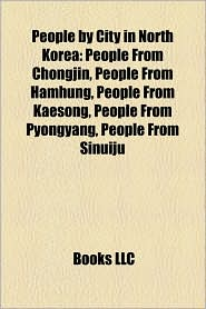 People by City in North Korea: People From Chongjin, People From Hamhung, People From Kaesong, People From Pyongyang, People From Sinuiju