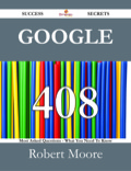 Google 408 Success Secrets - 408 Most Asked Questions On Google - What You Need To Know