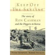 Keep off the Skyline : TheStory of Ron Cashman and the Diggers in Korea