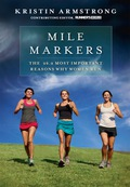 In Mile Markers, Runner's World contributing editor Kristin Armstrong captures the ineffable and timeless beauty of running, the importance of nurturing relationships with those we love, and the significance of reflecting on our experiences