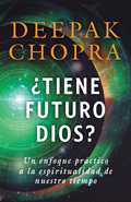 Si Dios tiene futuro, dice Deepak Chopra, debemos encontrar un nuevo acercamiento a la espiritualidad; debemos repensar nuestro lugar en el universo