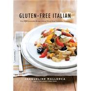 Gluten-Free Italian : Over 150 Irresistible Recipes Without Wheat- From Crostini to Tiramisu