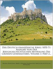 Der Deutsch-franz sische Krieg 1870-71: Redigirt Von Der Kreigsgeschichtlichen Abtheilung Des Grossen Generalstabes, Volume 3, Part 2...