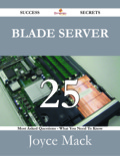 Blade Server 25 Success Secrets - 25 Most Asked Questions On Blade Server - What You Need To Know