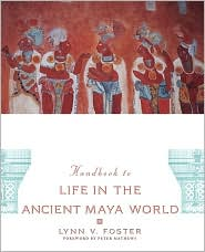 Handbook to Life in the Ancient Maya World