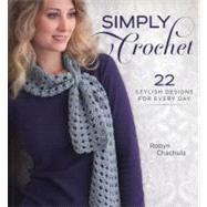 Simply Crochet : 22 Stylish Designs for Everyday