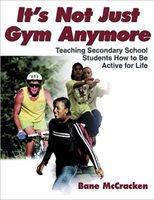 It's Not Just Gym Anymore: Teaching Secondary School Students How To Be Active For Life