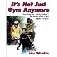It's Not Just Gym Anymore : Teaching Secondary School Students How to Be Active for Life