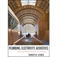 Plumbing, Electricity, Acoustics : Sustainable Design Methods for Architecture
