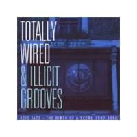Various Artists - Totally Wired And Illicit Grooves Acid Jazz...