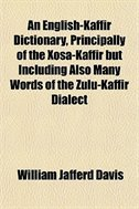 An English-kaffir Dictionary, Principally Of The Xosa-kaffir But Including Also Many Words Of The Zulu-kaffir Dialect