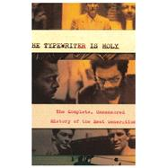 The Typewriter Is Holy The Complete, Uncensored History Of The Beat Generation