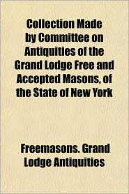 Collection Made by Committee on Antiquities of the Grand Lodge Free and Accepted Masons, of the State of New York