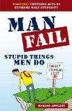 Man Fail: Stupid Things Men Do