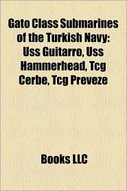 Gato Class Submarines of the Turkish Navy: Uss Guitarro, Uss Hammerhead, Tcg Cerbe, Tcg Preveze