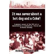 It Was Never About A Hotdog And A Coke!: A Personal Account Of The 1960 Sit-in Demonstrations In Jacksonville, Florida And Az Handle Saturday