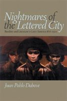 Nightmares Of The Lettered City: Banditry And Literature In Latin America, 1816-1929