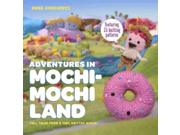 Adventures in Mochimochi Land Binding: Paperback Publisher: Random House Inc Publish Date: 2015/06/09 Synopsis: Takes readers on a tour of Mochimochi Land, where they can follow the hilarious adventures of a talking doughnut, a crabby politician and a lovelorn balloon, as well as other inhabitants of this candy-colored knitted world, and includes patterns for the characters and props used in the stories