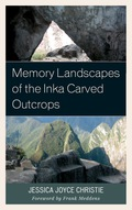 Memory Landscapes of the Inka Carved Outcrops: From Past to Present presents a comprehensive analysis of the carved rocks the Inka created in the Andean highlands during the fifteenth and early sixteenth centuries