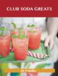 Club Soda Greats: Delicious Club Soda Recipes, The Top 45 Club Soda Recipes