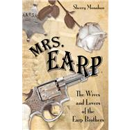 Mrs. Earp The Wives and Lovers of the Earp Brothers