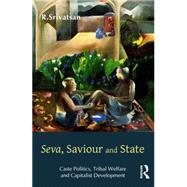Seva, Saviour And State: Caste Politics, Tribal Welfare And Capitalist Development