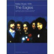 Make Music With the Eagles: Compolete Lyrics / Guitar Chord Boxes / Chord Symbols / Fifteen Classic Songs