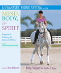 International dressage rider and trainer Betsy Steiner's unique and well-rounded approach gives comparable attention to the body, mind, and spirit of both rider and horse as they ascend the classical training pyramid together