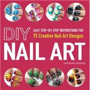 Diy Nail Art: 75 Creative Nail Art Designs
