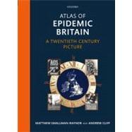 Atlas of Epidemic Britain : A Twentieth Century Picture