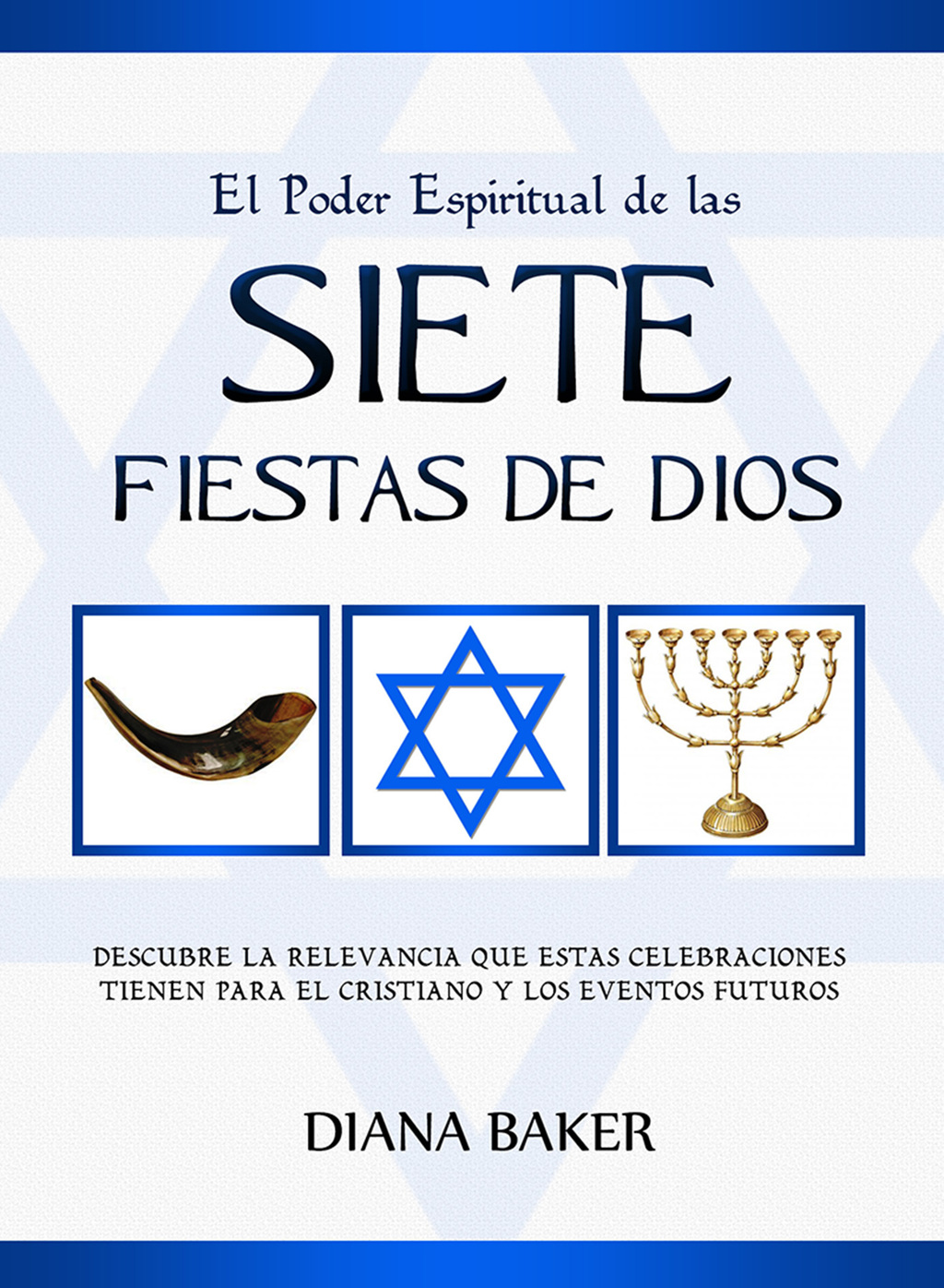 El Poder Espiritual De Las Siete Fiestas De Dios: Descubre La Relevancia Que Estas Celebraciones Tienen Para El Cristiano Y Los Eventos Futur (ebook)