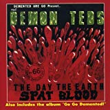 The Day The Earth Spat Blood / Go Go Demented! / Demented Are Go