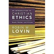 Introduction to Christian Ethics : Goals, Duties, and Virtues