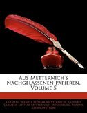 Aus Metternich''s Nachgelassenen Papieren, Volume 5