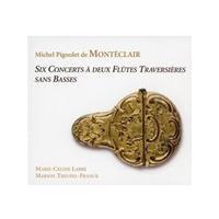 Michel Pignolet de Montéclair: Six Concerts à deux Flûtes Traversières sans Basses (Music CD)
