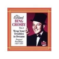 Bing Crosby - Earliest Bing Crosby Vol. 2: Wrap Your Troubles In Dreams (Music CD)
