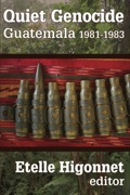 Quiet Genocide reviews the legal and historical case that genocide occurred in Guatemala in 1981-1983