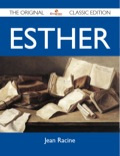 Finally available, a high quality book of the original classic edition of Esther.This is a new and freshly published edition of this culturally important work by Jean Racine, which is now, at last, again available to you.Enjoy this classic work today