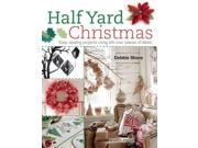 Half Yard Christmas Binding: Paperback Publisher: Pgw Publish Date: 2015/08/11 Synopsis: Provides instructions for over thirty Christmas projects that require half a yard of fabric or less with patterns for rustic, contemporary, monochrome, and traditional table runners, tree skirts, and other decorations