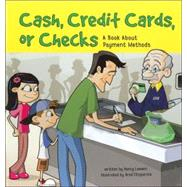 Cash, Credit Cards, or Checks : A Book about Payment Methods
